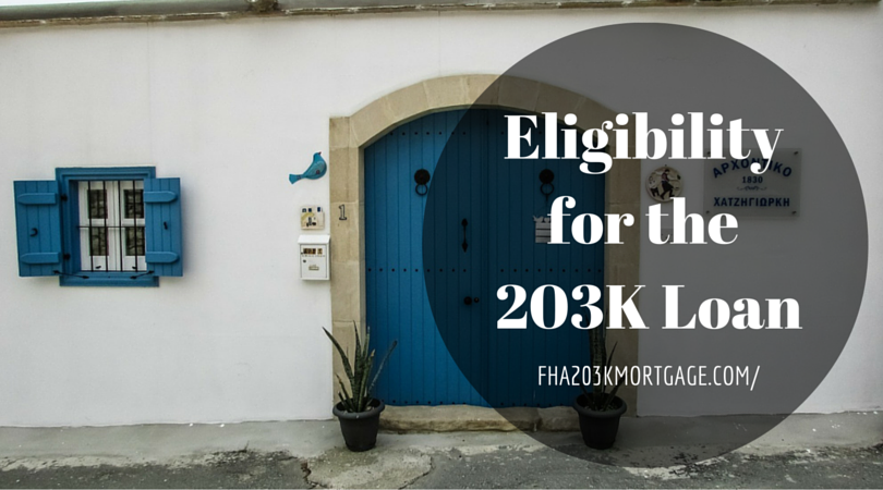 Eligibility for the 203K Loan